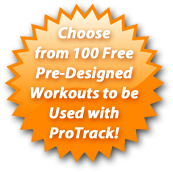 Choose from 100 Pre-Designed Workouts to be Used with ProTrack!